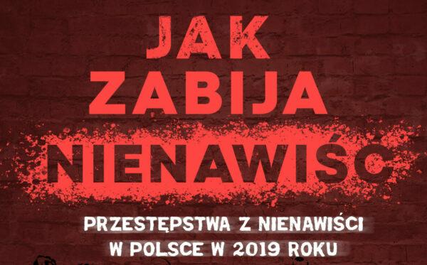 Jak zabija nienawiść: Przestępstwa z nienawiści w Polsce w 2019 roku